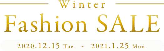 Winter Fashion SALE 2020.12.15.Tue - 2021.1.25.Mon